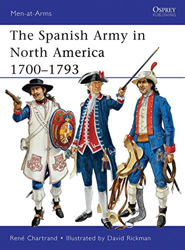 9781849085977: The Spanish Army in North America 1700–1793 (Men-at-Arms)
