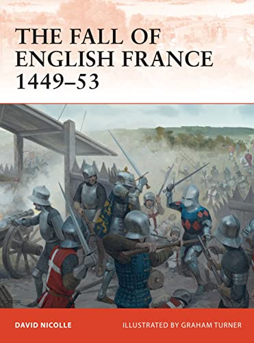 9781849086165: The Fall of English France 1449–53 (Campaign)