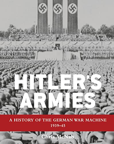 9781849086479: Hitler's Armies: A history of the German War Machine 1939–45 (General Military)