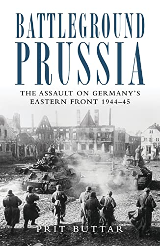 9781849087902: Battleground Prussia: The Assault on Germany's Eastern Front 1944-45 (General Military)
