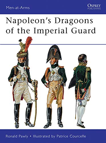 Napoleon's Dragoons of the Imperial Guard: Ronald Pawly