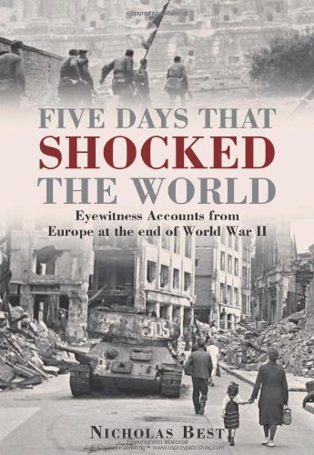 9781849089463: Five Days that Shocked the World: Eyewitness Accounts from Europe at the end of World War II