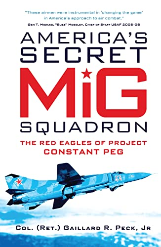 America's Secret MiG Squadron: The Red Eagles of Project Constant Peg (General Aviation): Peck...