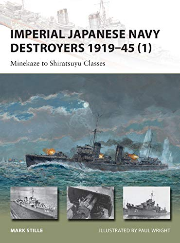 Imperial Japanese Navy Destroyers 1919-45 (1): Minekaze to Shiratsuyu Classes (New Vanguard): Mark ...