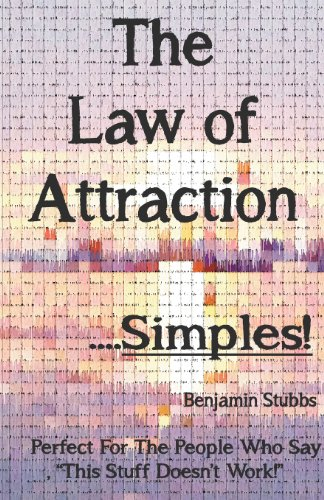 The Law of Attraction.Simples: Benjamin Stubbs
