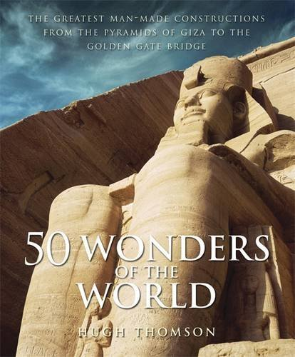 50 Wonders of the World: The Greatest Man-made Constructions from the Pyramids of Giza to the ...