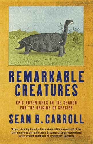 Remarkable Creatures: Epic Adventures in the Search for the Origins of Species: Carroll, Sean B.
