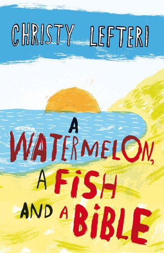 A Watermelon, a Fish and a Bible: Lefteri, Christy