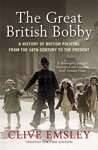 9781849161978: The Great British Bobby: A History of British Policing from the 18th Century to the Present