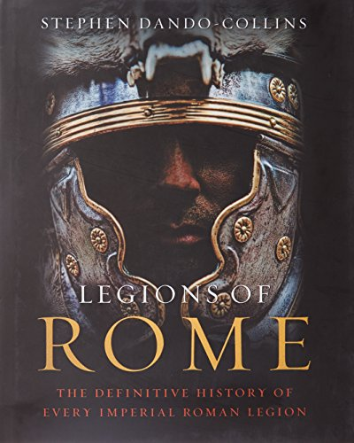 9781849162302: Legions of Rome: The Definitive History of Every Imperial Roman Legion