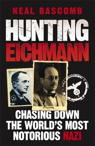 Hunting Eichmann: Chasing down the world's most notorious Nazi: Bascomb, Neal