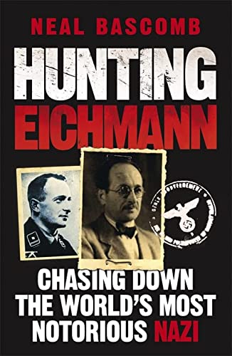 9781849162340: Hunting Eichmann: Chasing Down the World's Most Notorious Nazi