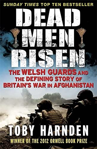 Dead Men Risen: The Welsh Guards and the Defining Story of Britain's War in Afghanistan: ...