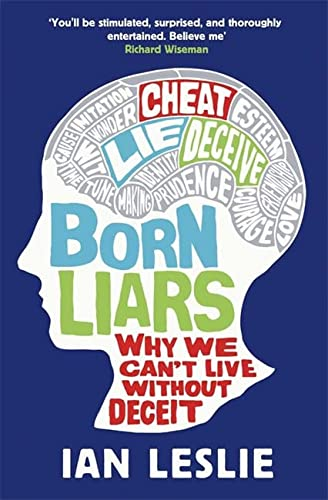 9781849164252: Born Liars: Why We Can't Live Without Deceit