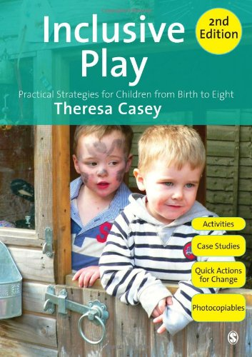 Inclusive Play: Practical Strategies for Children from Birth to Eight: Theresa Casey