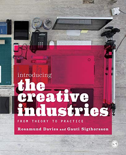 Introducing the Creative Industries: From Theory to: Davies, Rosamund, Sigthorsson,