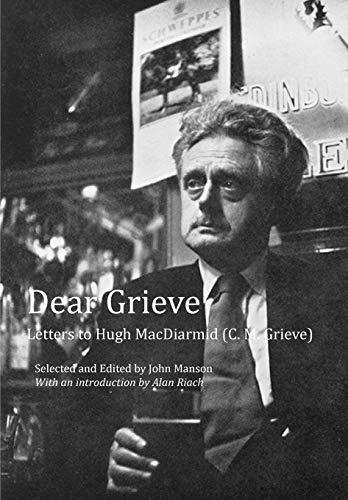 Dear Grieve: Letters to Hugh MacDiarmid (C.M.Grieve): Manson, John (ed)