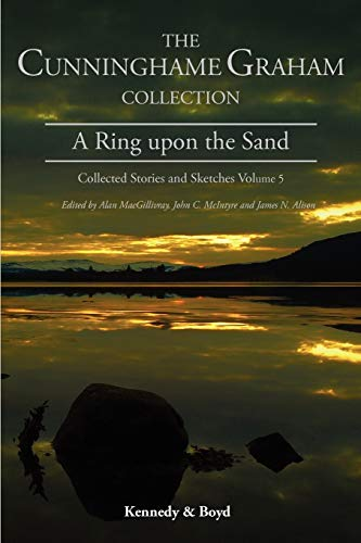 9781849211048: A Ring Upon the Sand: Collected Stories and Sketches Volume 5 (R.B. Cunningham Graham Collection: Collected Stories & Sketc)