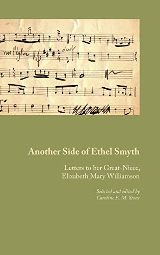Another Side of Ethel Smyth: Letters to her Great-Niece, Elizabeth Mary Williamson (Hardback)