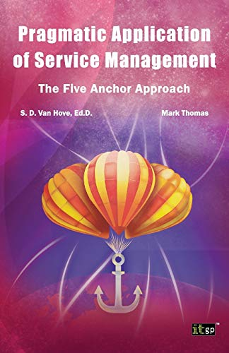 Pragmatic Application of Service Management: The Five Anchor Approach: Suzanne D. Van Hove And Mark...