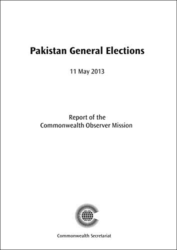 Pakistan General Elections, 11 May 2013 (Commonwealth Election Reports): Commonwealth Observer ...