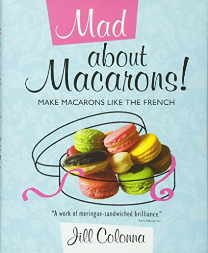 9781849340410: Mad About Macarons!: Make Macarons Like the French