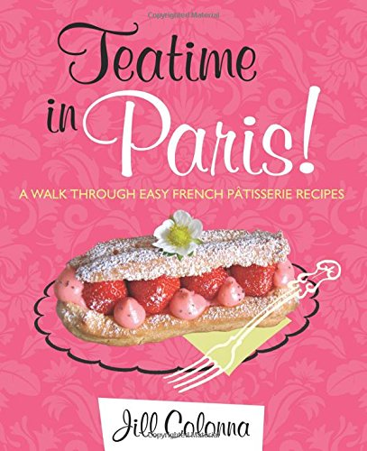 9781849341929: Teatime in Paris!: A Walk Through Easy French Patisserie Recipes