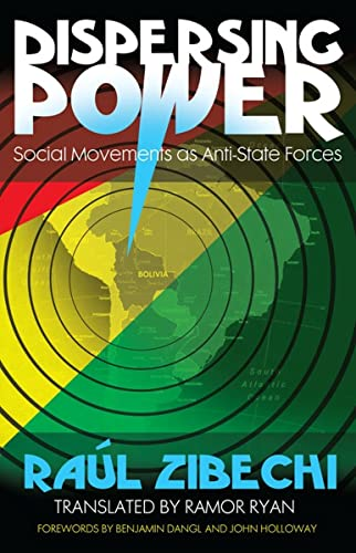 Dispersing Power: Social Movements as Anti-State Forces: Zibechi, Raul