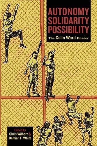 9781849350204: Autonomy, Solidarity, Possibility: The Colin Ward Reader