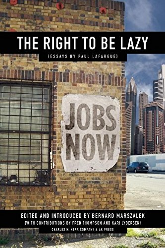 The Right to Be Lazy: Essays by Paul Lafargue: Lafargue, Paul