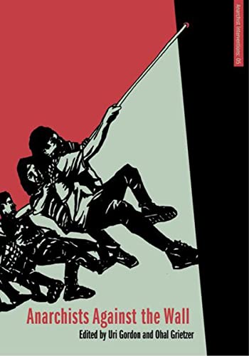 9781849351140: Anarchists Against the Wall: Direct Action and Solidarity with the Palestinian Popular Struggle (Anarchist Interventions)