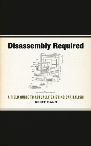 9781849351263: Disassembly Required: A Field Guide to Actually Existing Capitalism