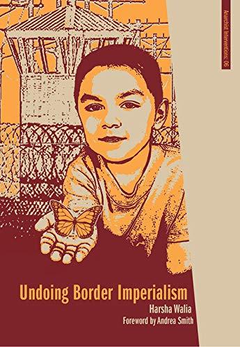 Undoing Border Imperialism (Anarchist Interventions): Harsha Walia