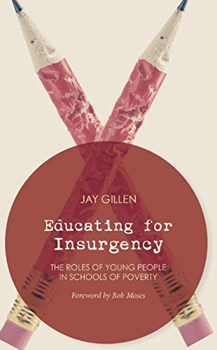 Educating for Insurgency: The Roles of Young People in Schools of Poverty: Gillen, Jay