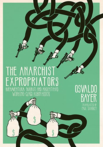 9781849352239: The Anarchist Expropriators: Buenaventura Durruti and Argentina's Working-Class Robin Hoods