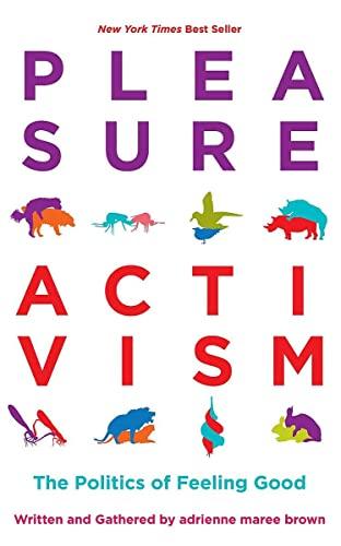 9781849353267: Pleasure Activism: The Politics of Feeling Good (Emergent Strategy)