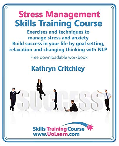 9781849370028: Stress Management Skills Training Course. Exercises and Techniques to Manage Stress and Anxiety. Build Success in Your Life by Goal Setting, Relaxatio