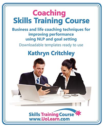 9781849370196: Coaching Skills Training Course. Business and Life Coaching Techniques for Improving Performance Using Nlp and Goal Setting. Your Toolkit to Coaching