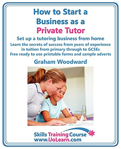 9781849370295: How to Start a Business as a Private Tutor. Set Up a Tutoring Business from Home. Learn the Secrets of Success from Years of Experience in Tuition Fro (Skills Training Course)