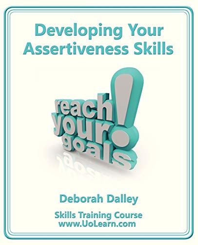 9781849370578: Developing Your Assertiveness Skills and Confidence in Your Communication to Achieve Success. How to Build Your Confidence and Assertiveness to Handle (Skills Training Course)