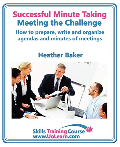 9781849370769: Successful Minute Taking and Writing. How to Prepare, Write and Organize Agendas and Minutes of Meetings. Learn to Take Notes and Write Minutes of Mee (Skills Training Course)