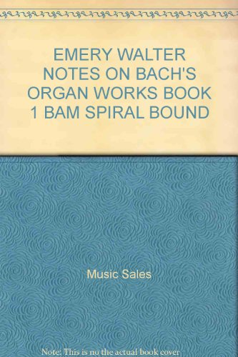 Notes on Bach's Organ Works: Book 1: Eight Short Preludes and Fugues. A Companion to the Revised ...