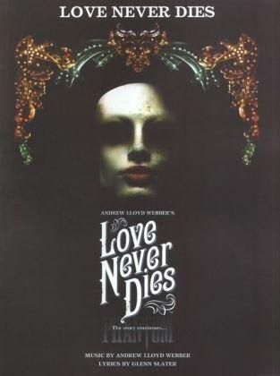 Andrew Lloyd Webber/Glenn Slater: Love Never Dies (Love Never Dies)