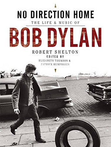 No Direction Home: The Life and Music of Bob Dylan: Robert Shelton