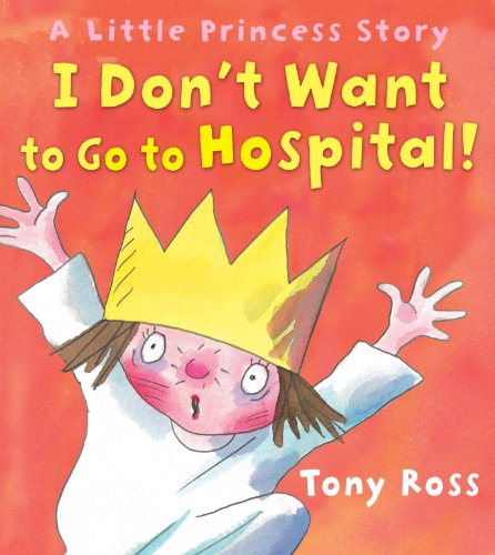 9781849390248: I Don't Want to Go to Hospital!: A Little Princess Story