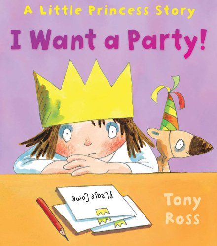 9781849392686: I Want a Party! (Little Princess Story)