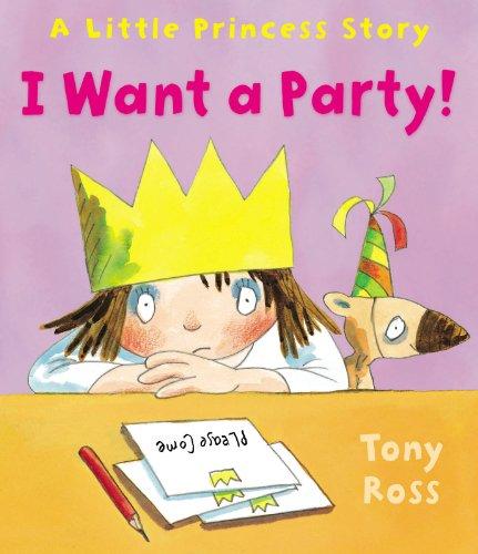 9781849393690: I Want a Party! (Little Princess)