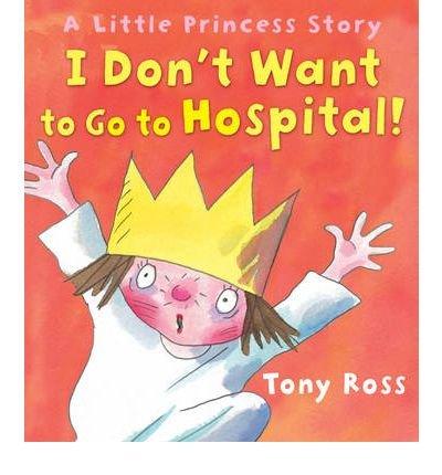 9781849394710: [(I Don't Want to Go to Hospital!)] [ By (author) Tony Ross ] [September, 2010]