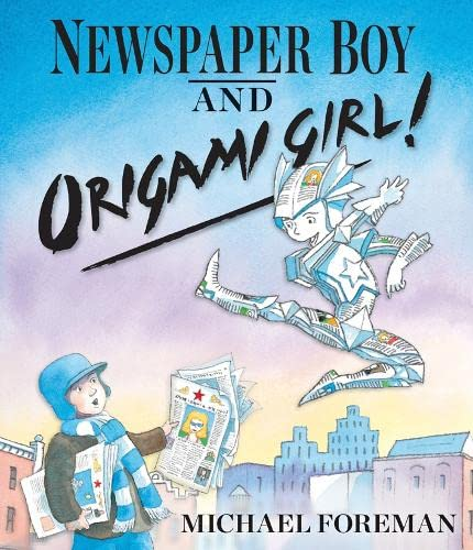Newspaper Boy and Origami Girl (9781849395199) by Michael Foreman