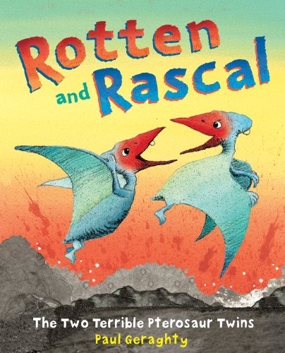 Rotten and Rascal: The Two Terrible Pterosaur Twins: Geraghty, Paul